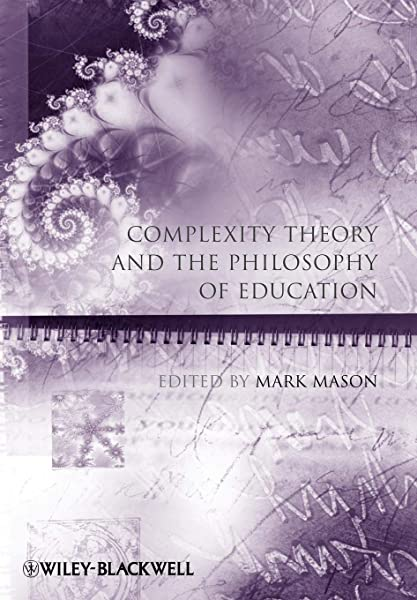 Complexity Theory and the Philosophy of Education: Mason, Mark ...