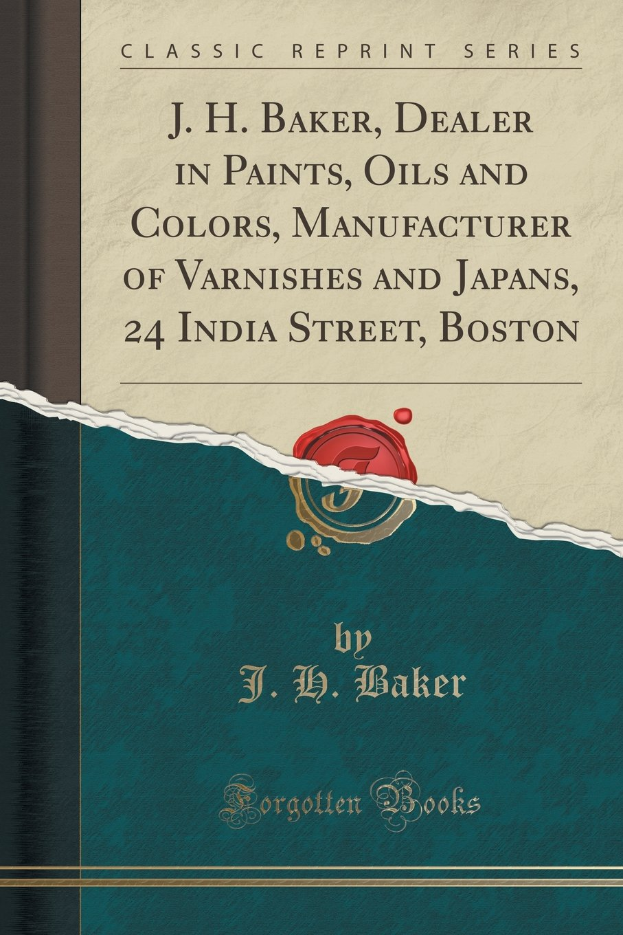 Download J. H. Baker, Dealer in Paints, Oils and Colors, Manufacturer of Varnishes and Japans, 24 India Street, Boston (Classic Reprint) pdf epub