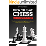 How to Play Chess for Beginners: The Ultimate Guide to Learning Chess From Scratch: Master the Game and Play Like a Pro…