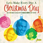 Let's Make Every Day A Christmas Day: R&B Christmas Classics WithCharles Brown & Friends / Various