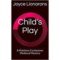 Child's Play: A Matthew Cordwainer Medieval Mystery (Matthew Cordwainer Medieval Mysteries Book 7)