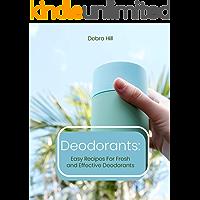 Deodorants: Easy Recipes For Fresh and Effective Deodorants (English Edition)