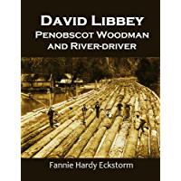 David Libbey: Penobscot Woodman and River-driver (1907)
