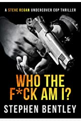 Who The F*ck Am I?: An original-concept, entertaining thriller. (Steve Regan Undercover Cop Thrillers Book 1) Kindle Edition