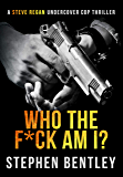 Who The F*ck Am I?: An original-concept, entertaining thriller. (Steve Regan Undercover Cop Thrillers Book 1)