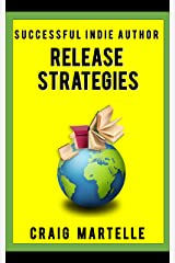 Release Strategies: Plan your self-publishing schedule for maximum benefit (Successful Indie Author Book 2) Kindle Edition