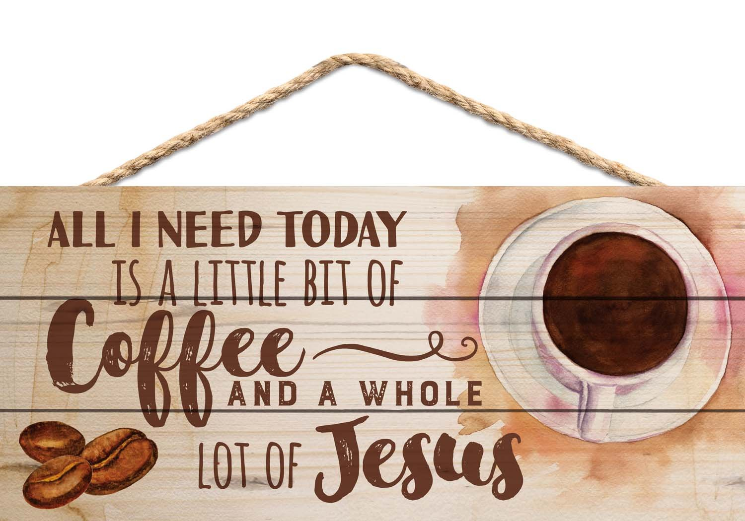 All I Need Today is Coffee and Jesus 5 x 10 Wood Plank Design Hanging Sign