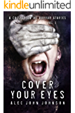 Cover Your Eyes - Volume One: A Horror Story Collection