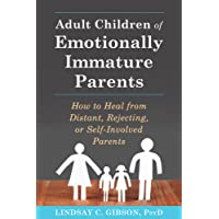 Adult Children of Emotionally Immature Parents: How to Heal from Distant, Rejecting