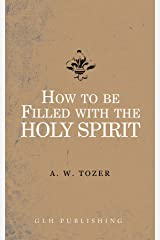 How to be filled with the Holy Spirit (English Edition) eBook Kindle