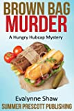 Brown Bag Murder: A Hungry Hubcap Mystery (Hungry Hubcap Mysteries) (Volume 1)