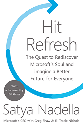 Hit Refresh: The Quest to Rediscover Microsoft�s Soul and Imagine a Better Future for Everyone