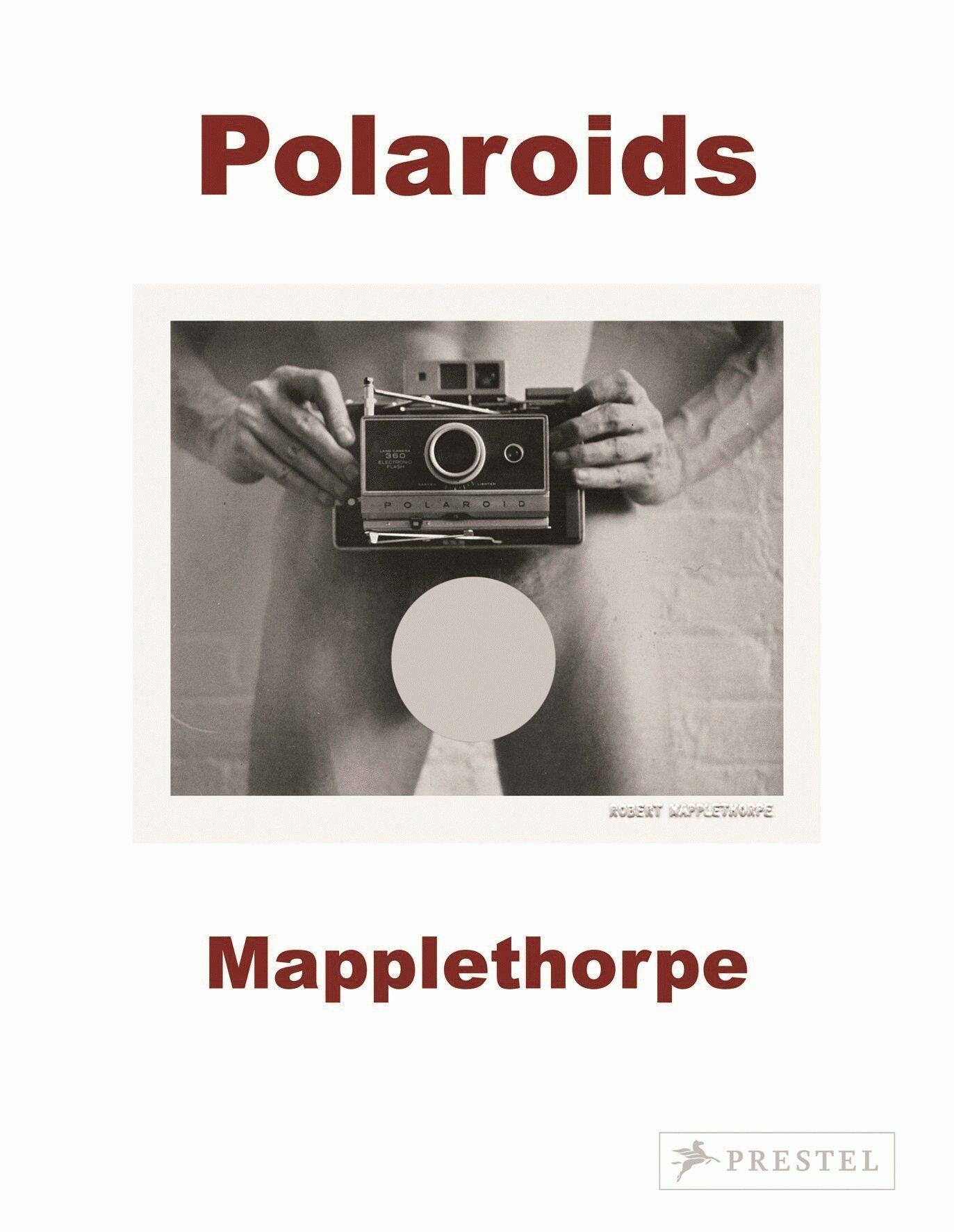 Robert Mapplethorpe: Polaroids by Prestel Publishing