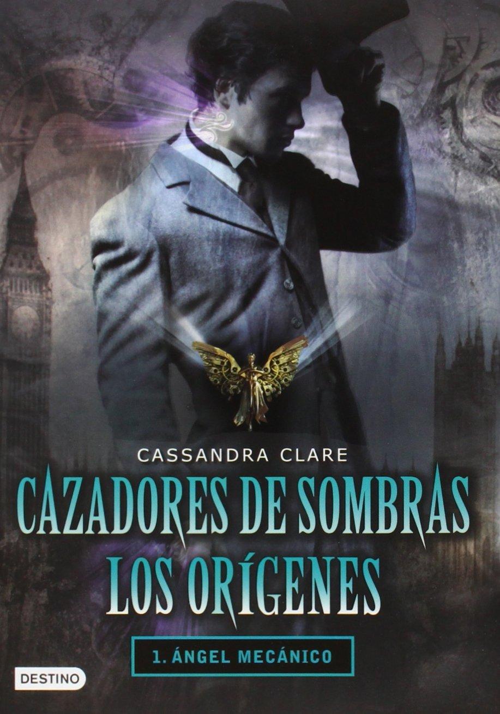 Cazadores de Sombras Los Origenes, 1. Angel Mecanico: Clockword ...