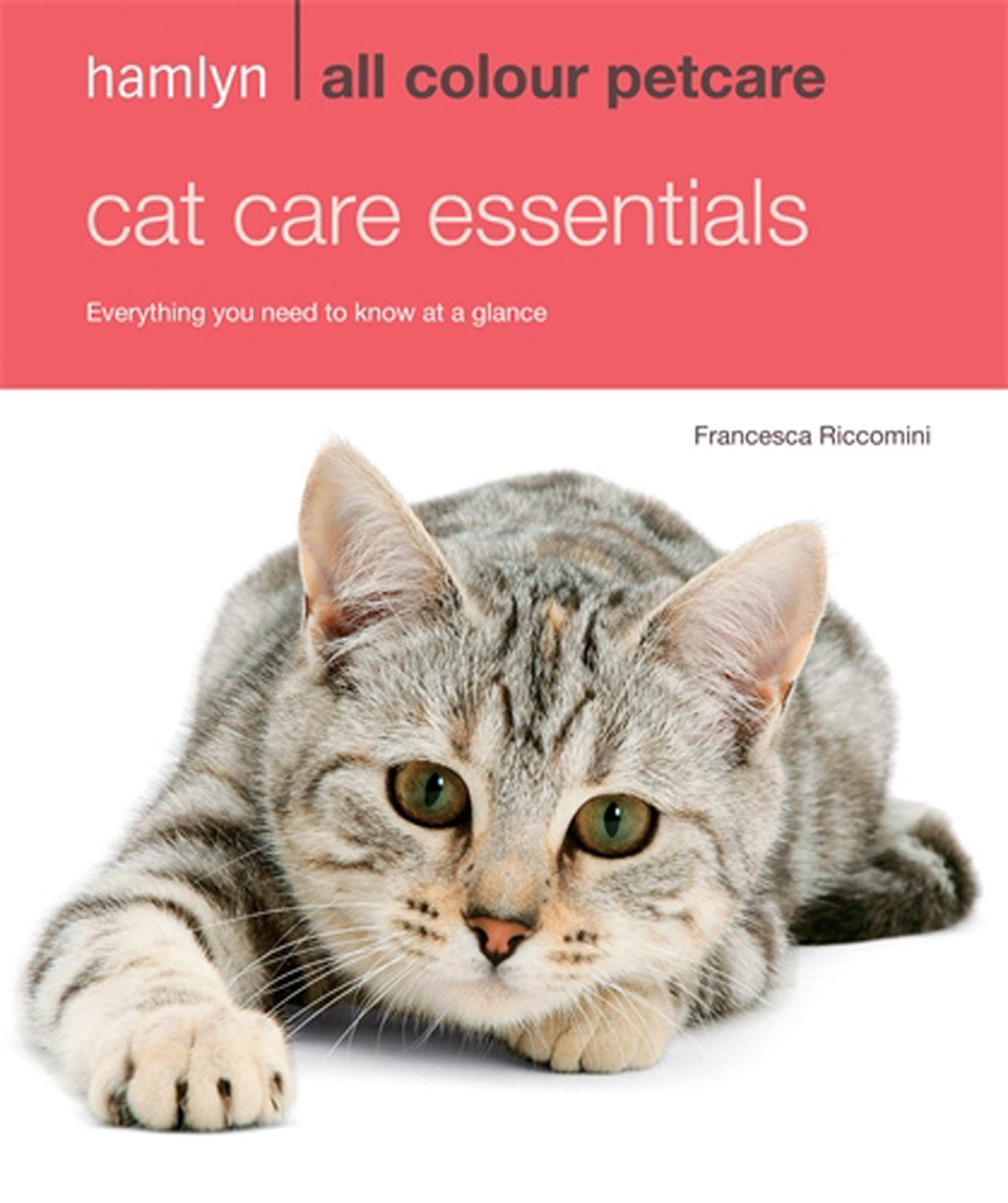 Hamlyn All Colour Petcare: Cat Care Essentials: Everything You Need to Know at a Glance