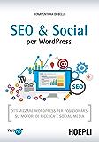 SEO e Social per WordPress: Ottimizzare WordPress per posizionarsi su motori di ricerca e social media