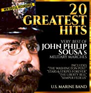 """20 Greatest Hits  - Very Best of John Philip Sousa - Military Marches  - U.S. Marine Band - New Digital Recordings – Inc.""""Th"""