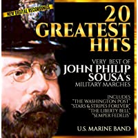20 Greatest Hits - Very Best of John Philip Sousa - Military Marches - U.S. Marine Band - New Digital Recordings – Inc…
