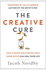 The Creative Cure: How Finding and Freeing Your Inner Artist Can Heal Your Life Kindle Edition