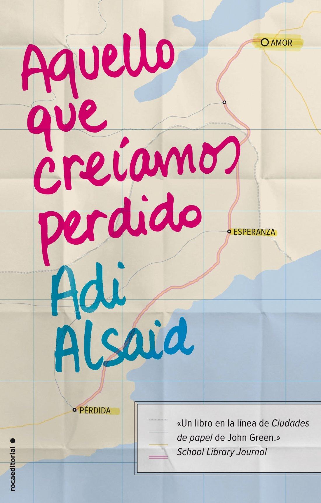 Aquello que creíamos perdido Junior - Juvenil roca: Amazon.es: Adi Alsaid, Santiago Del Rey: Libros