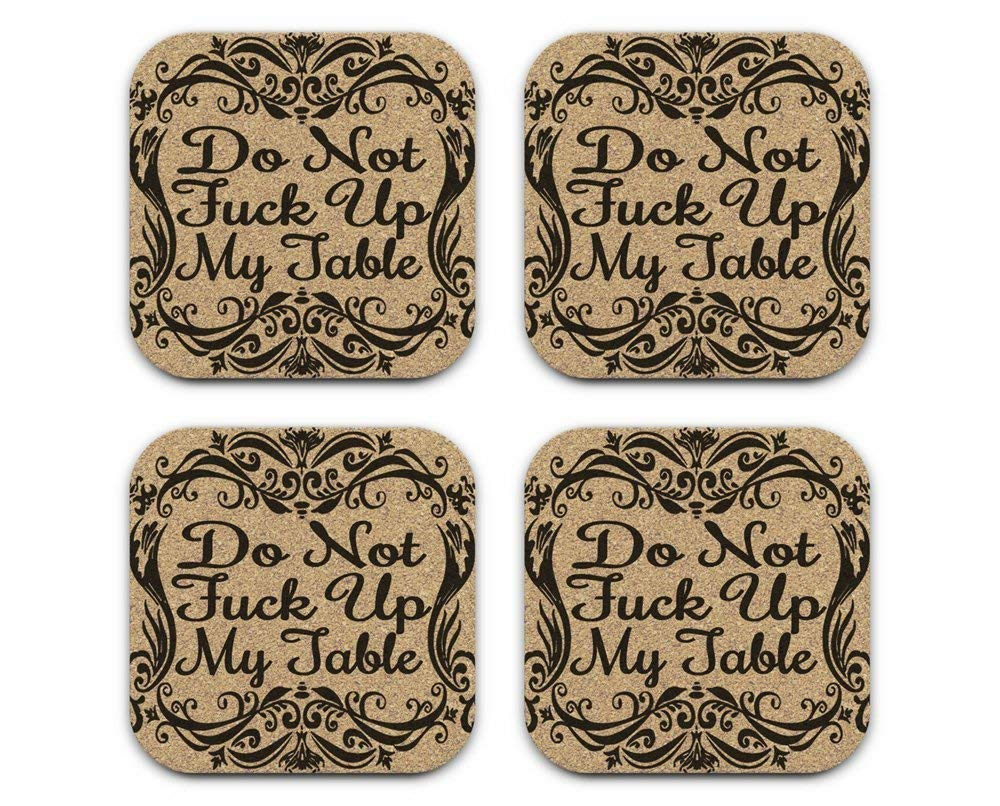 Do Not Fuck Up My Table - Funny Drink Coaster Gift Set of 4 Cork