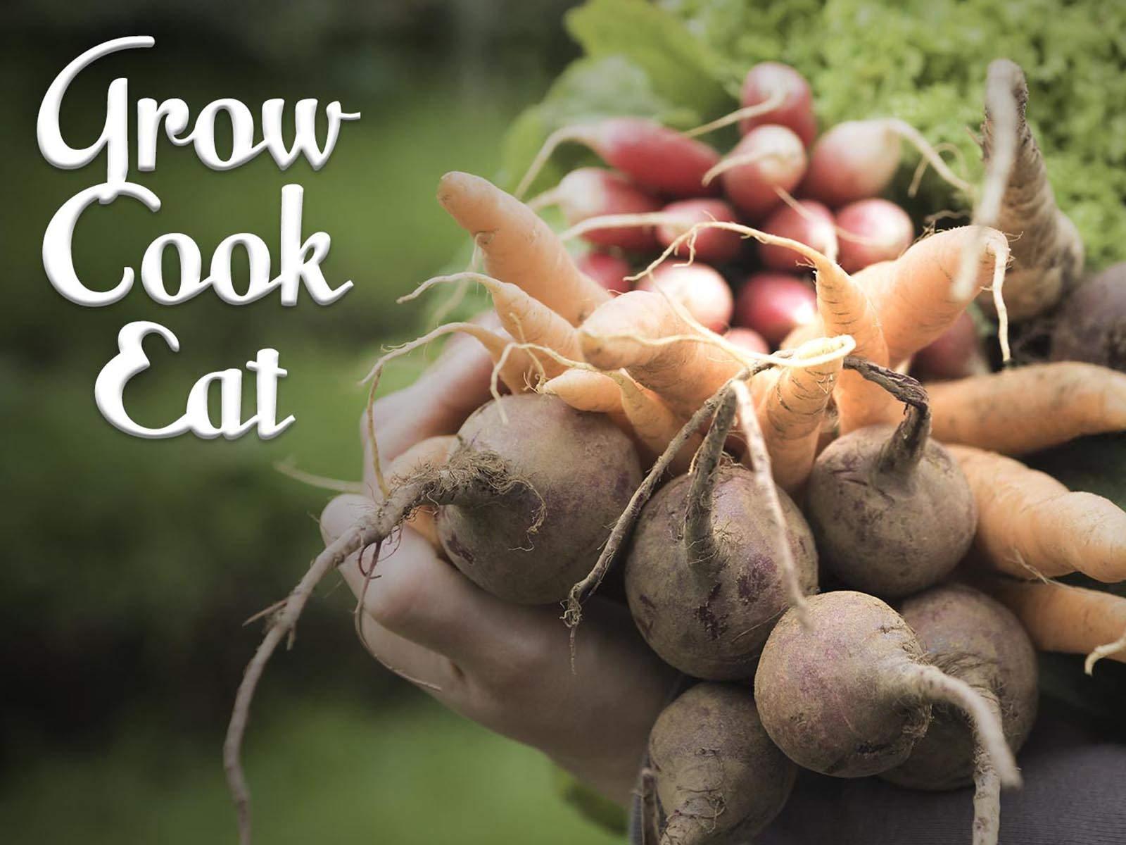 Watch Grow, Cook, Eat | Prime Video