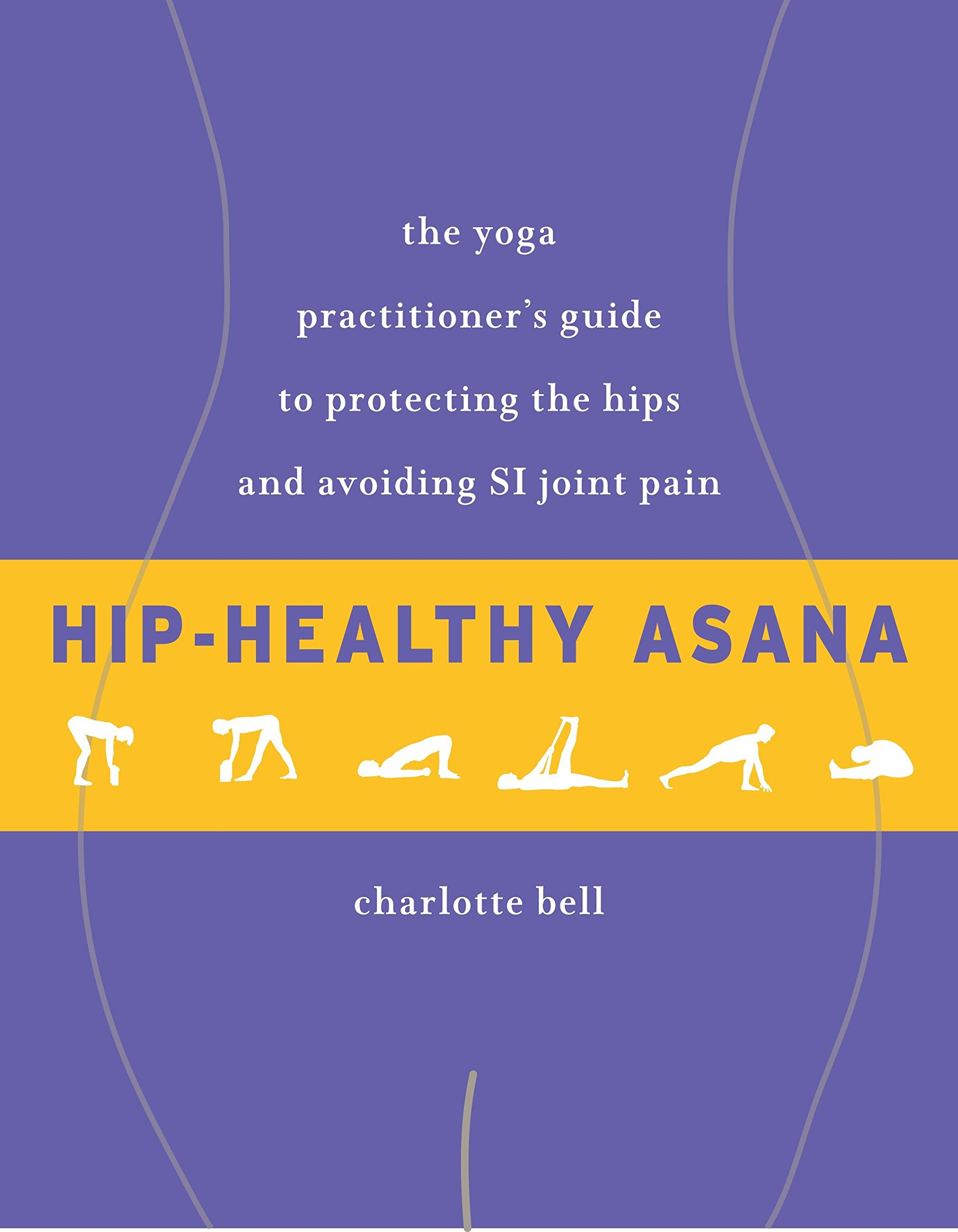 Hip-Healthy Asana: The Yoga Practitioners Guide to ...