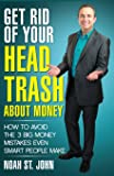 Get Rid of Your Head Trash About Money: How to Avoid the 3 Massive Money Mistakes Even Smart People Make