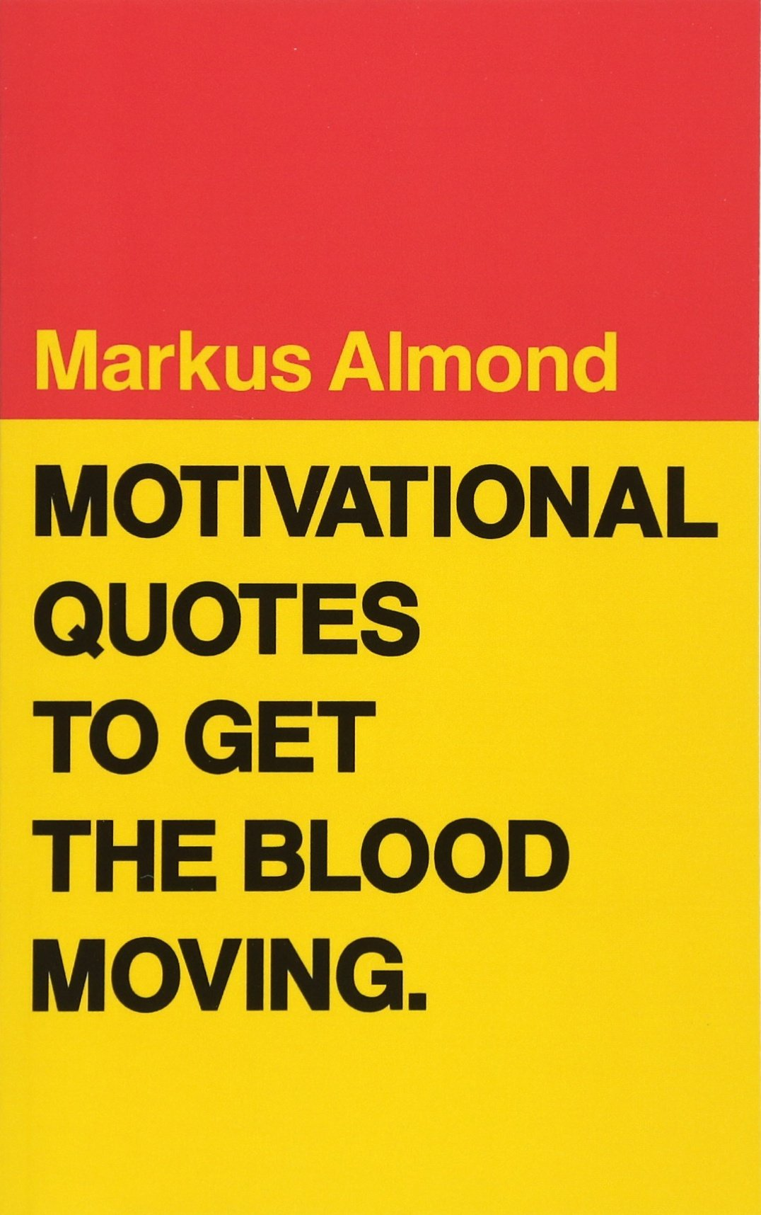 Motivational Quotes To Get The Blood Moving Markus Almond