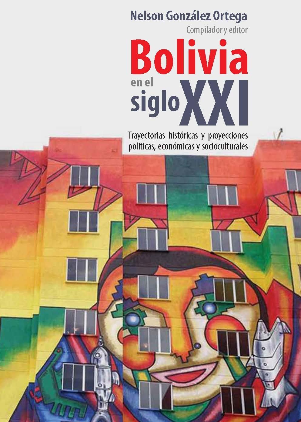 Bolivia en el siglo XXI : trayectorias históricas y proyecciones políticas, económicas y socioculturales: Amazon.es: Nelson González Ortega (compilador y ...
