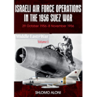 Israeli Air Force Operations in the 1956 Suez War: 29 October-8 November 1956 (Middle East@War Book 3) (English Edition)