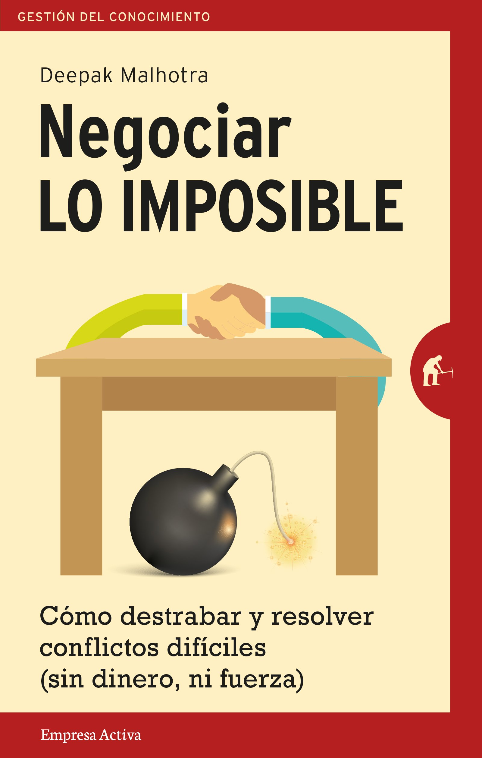 Negociar lo imposible: Cómo destrabar y resolver conflictos ...