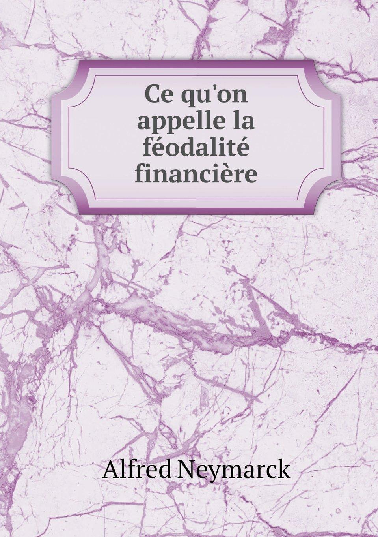 Ce qu'on appelle la féodalité financière (French Edition) pdf