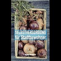Selbstversorgung für Stadtbewohner (German Edition)