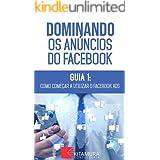 Como Começar A Utilizar O Facebook Ads: Descubra os métodos e técnicas utilizados pelos anunciantes de sucesso no Facebook (D
