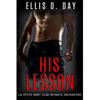 His Lesson: A BDSM, contemporary romance (La Petite Mort Club Intimate Encounters Book 1) (English Edition)