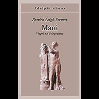 Mani: Viaggi nel Peloponneso (Gli Adelphi Vol. 288)