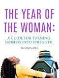 The Year of the Woman:: A Guide for Turning Sadness Into Strength (English Edition)