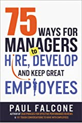 75 Ways for Managers to Hire, Develop, and Keep Great Employees Paperback