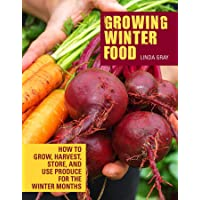 Image for Growing Winter Food: How to Grow, Harvest, Store, and Use Produce for the Winter Months (CompanionHouse Books) Easy Instructions for Sowing, Maintenance, Harvesting, and General Gardening Techniques
