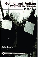 German Anti-Partisan Warfare in Europe: 1939-1945 (Schiffer Military History) Hardcover