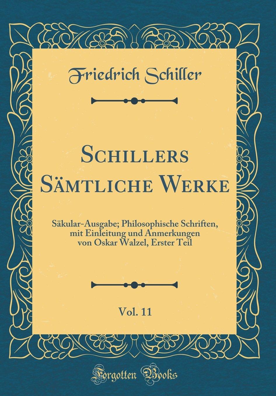 Download Schillers Sämtliche Werke, Vol. 11: Säkular-Ausgabe; Philosophische Schriften, Mit Einleitung Und Anmerkungen Von Oskar Walzel, Erster Teil (Classic Reprint) (German Edition) pdf epub