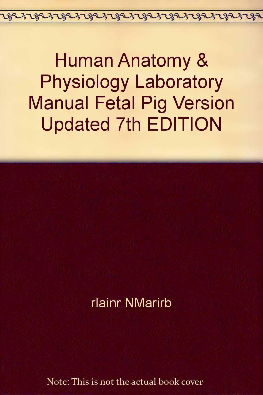Human Anatomy & Physiology Laboratory Manual Fetal Pig Version Updated 7th  EDITION: Amazon.com: Books
