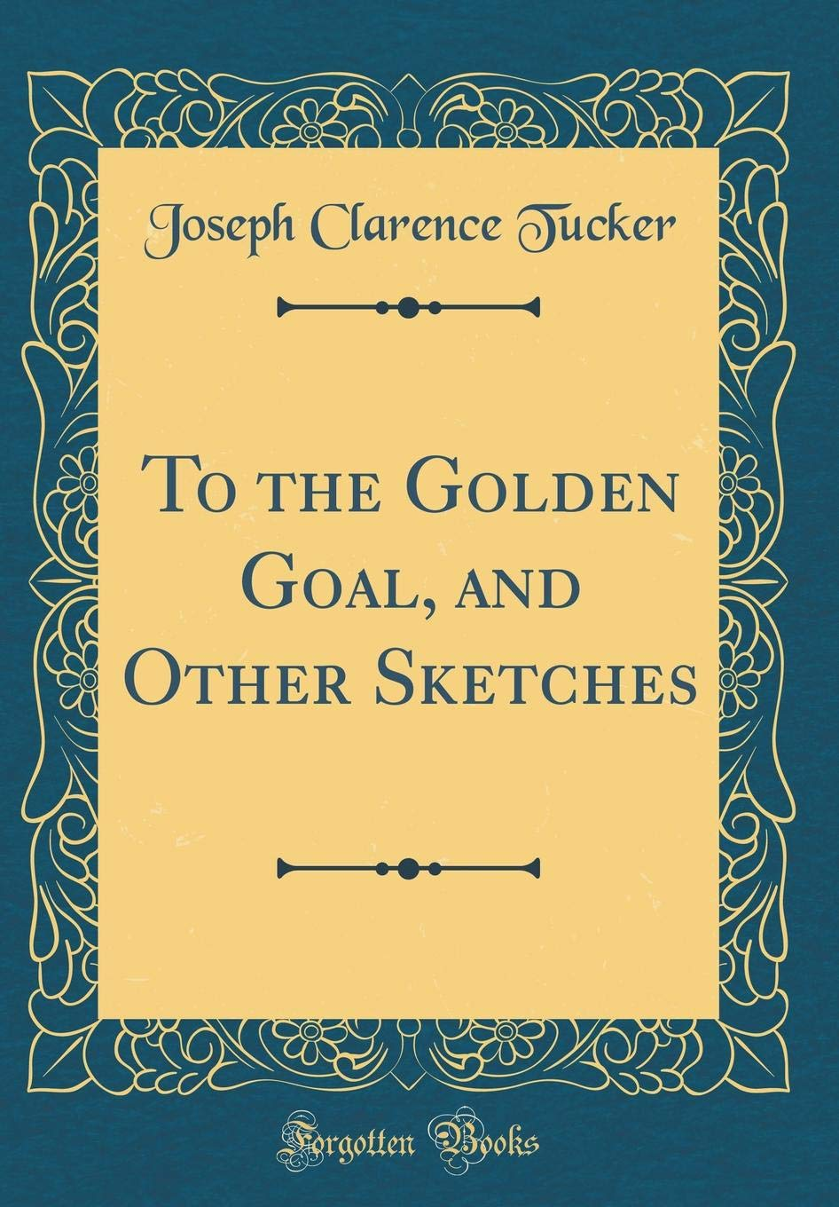 To the Golden Goal, and Other Sketches (Classic Reprint) PDF