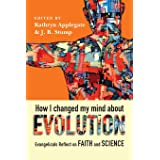 How I Changed My Mind About Evolution: Evangelicals Reflect on Faith and Science (BioLogos Books on Science and Christianity)