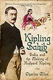 Kipling Sahib: India and the Making of Rudyard Kipling