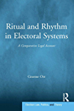 Ritual and Rhythm in Electoral Systems: A Comparative Legal Account (Election Law, Politics, and Theory)