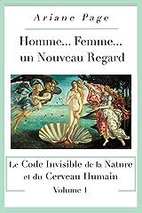 Homme... Femme..., un Nouveau Regard: Le Code Invisible de la Nature et du Cerveau Humain, Volume 1 (French Edition) Paperback