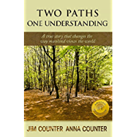 Two Paths, One Understanding: A true story that changes the way mankind views the world