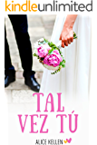 Tal vez tú (Spanish Edition)
